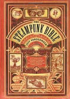 The Steampunk Bible: An Illustrated Guide to the World of Imaginary Airships, Corsets and Goggles, Mad Scientists, and Strange Literature by Jeff VanderMeer, http://www.amazon.com/dp/0810989581/ref=cm_sw_r_pi_dp_WA0Cqb17ETGJS