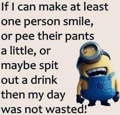 Minion humor. I wanna help people laugh =)