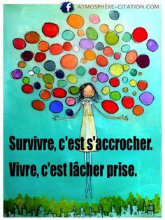 Survivre, c'est s'accrocher. Vivre, c'est lâcher prise.