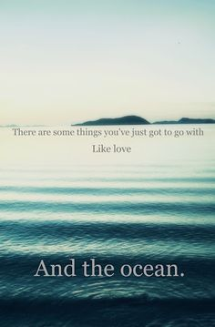 There are some things you've just go to go with.... like love and the ocean!