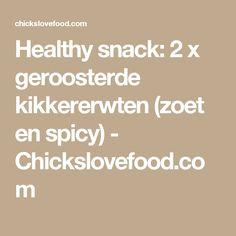 Healthy snack: 2 x geroosterde kikkererwten (zoet en spicy) - Chickslovefood.com