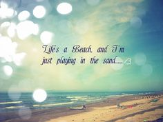 Lifes A Beach And Im Just Playing In The Sand