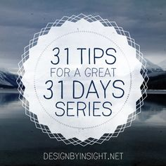 31 tips for a great 31 days series - designbyinsight.net