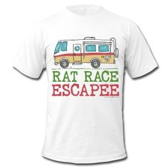 Rat Race Escapee T-Shirts and Sweatshirts for guys and gals. Get ready for the season! #camping #rvtravel