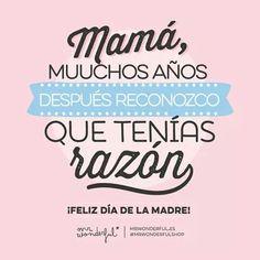 Mamá, muuchos años después reconozco que tenías razón ¡Feliz día de la madre! Mr Wonderful