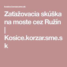 Zaťažovacia skúška na moste cez Ružín | Kosice.korzar.sme.sk Nasu