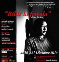 Dal 16 al 21 dicembre 2014, al Teatro Due Roma va in scena lo spettacolo Billie la frivola. Uno speciale omaggio a un'artista che ha contribuito a fare la storia del jazz: Billie Holiday.