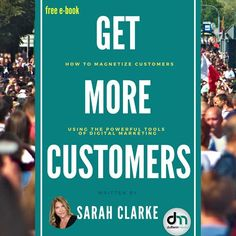 YOUR FREE e-book HOW TO GET CUSTOMERS How to magnetize customers using the powerful tools of digital marketing. WRITTEN BY SARAH CLARKE Founder of Dufferin Media www.sarahclarke.biz Online Marketing, Social Media Marketing, Digital Marketing, Influencer Marketing, Press Release, Management, How To Get, Tools, Writing