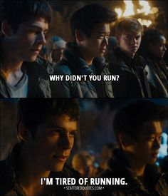 Quote from Maze Runner: The Scorch Trials (2015) │ Minho: Why didn't you run? Thomas: I'm tired of running. │ #MazeRunner #Quotes