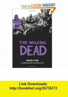 The Walking Dead Book 5 (9781607061717) Robert Kirkman, Charlie Adlard, Cliff Rathburn , ISBN-10: 1607061716  , ISBN-13: 978-1607061717 ,  , tutorials , pdf , ebook , torrent , downloads , rapidshare , filesonic , hotfile , megaupload , fileserve