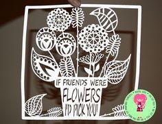 If Friends Were Flowers I'd Pick You Papercut SVG / DXF