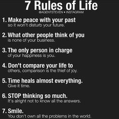 7 Rules of Life huddhbume Make peace with your past so il won't disturb your future. What other geople think of you is none of your usiness. The only person in charge of your happiness you. Don't compare your life to others. Great Quotes, Quotes To Live By, Inspirational Quotes, Aa Quotes, Powerful Motivational Quotes, Daily Quotes, Life Advice, Good Advice, 7 Rules Of Life