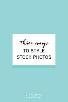 Three ways to style stock photos! @bloguettes
