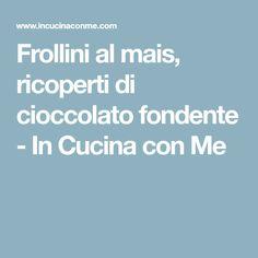 Frollini al mais, ricoperti di cioccolato fondente - In Cucina con Me