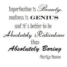 Imperfection is beauty, madness is genius, and it's better to be Absolutely Ridiculous than Absolutely Boring. Marilyn Monroe Vinyl wall art Inspirational quotes and saying home decor decal sticker $15.99