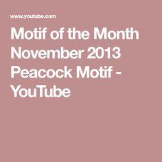 Motif of the Month November 2013 Peacock Motif - YouTube