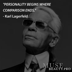 """""""Personality begins where comparison ends."""" – Karl Lagerfeld"""