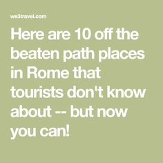 Here are 10 off the beaten path places in Rome that tourists don't know about -- but now you can!