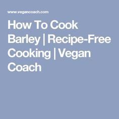 How To Cook Barley | Recipe-Free Cooking | Vegan Coach