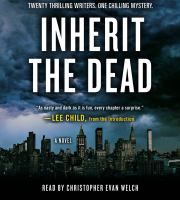 Inherit the Dead [audio] - by Lee Child, et al. This classic noir tale twists and turns down New York's mean streets and along Hamp-tons' beaches and back roads during a bitterly cold and gray winter where nothing is as it seems and everyone has something to hide. In an inventive storytelling approach, each of 20 different writers brings his or her distinctive voice to a chapter of the story, building the tension to a shocking, explosive finale.