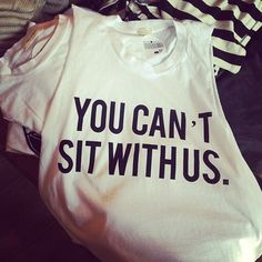 @Anshul Pratap Mean Girls! Need this shirt!