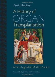 A History Of Organ Transplantation: Ancient Legends To Modern Practice PDF
