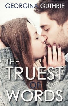 The Truest of Words by Georgina Guthrie | The Weight of Words, BK#3 | Publisher: Omnific Publishing | www.inmywritemind.com | Contemporary Romance / New Adult