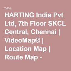 HARTING India Pvt Ltd, 7th Floor SKCL Central, Chennai | VideoMap® | Location Map | Route Map - VIDTEQ
