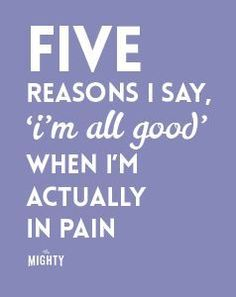 4 Reasons I Say, 'I'm All Good' When I'm Actually In Pain  #chronicillness #chronicpain #spoonie