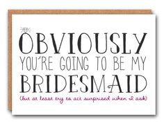 Obviously you're going to be my Bridesmaid by SimplySaidPaperCo