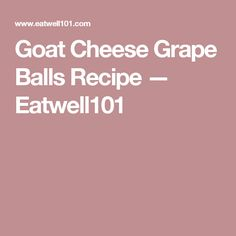 Goat Cheese Grape Balls Recipe — Eatwell101