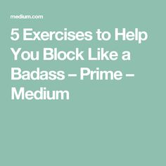 5 Exercises to Help You Block Like a Badass – Prime – Medium