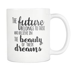 """Inspirational coffee featuring a quote about dreams and the future, """"The future belongs to those who believe in the beauty of their dreams"""" -- Eleanor Roosevelt Inspirational coffee mug Printed on both sides ceramic Coffee Quotes, Coffee Mugs, Eleanor Roosevelt Quotes, New York Poster, I Love Nyc, Mug Printing, Dream Quotes, Patriarchy, Typography Poster"""