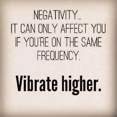 #yoga #inspiration #quote Negativity vibrate higher