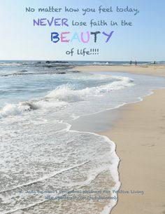 Never lose faith in the beauty of life!