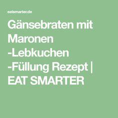 Gänsebraten mit Maronen -Lebkuchen -Füllung Rezept   EAT SMARTER