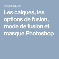Les calques, les options de fusion, mode de fusion et masque Photoshop Photoshop Elements, Photoshop Actions, Adobe Photoshop, Graph Design, Web Design, Formation Photoshop, Lightroom, Dslr Nikon, Nikon D5200