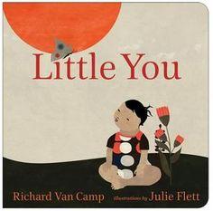 """Little You"" By: Richard Van Camp; BOARD BOOK - Van Camp; http://find.minlib.net/iii/encore/record/C__Rb3057922"