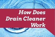 How Does Drain Cleaner Work