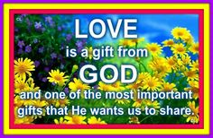 LOVE is a gift from GOD...
