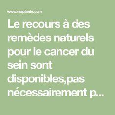 Le recours à des remèdes naturels pour le cancer du sein sont disponibles,pas nécessairement pour le guérir, mais aussi pour stimuler le système immunitaire