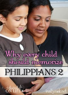 There are passages in the Bible we should all commit to memory. Trisha talks the reasons Every Child should Memorize Philippians 2. :: www.inallyoudo.net