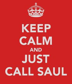 KEEP CALM AND JUST CALL SAUL