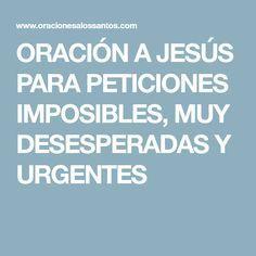 ORACIÓN A JESÚS PARA PETICIONES IMPOSIBLES, MUY DESESPERADAS Y URGENTES
