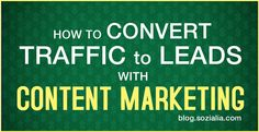 Convert Traffic into Leads with #Content #Marketing #seo #socialmedia