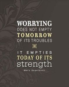 Worrying does not empty tomorrow of its troubles, it empties today of its strength #quotes #inspiration