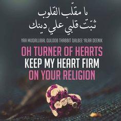 O Turner of hearts. Keep my heart ♥ firm on your religion. Islamic Qoutes, Islamic Prayer, Muslim Quotes, Islamic Inspirational Quotes, Arabic Quotes, Islamic Art, Hindi Quotes, Islamic Teachings, Duaa Islam