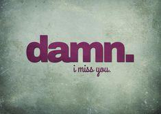 Damn. I miss you. | Liebe | Echte Postkarten online versenden | MyPostcard.com