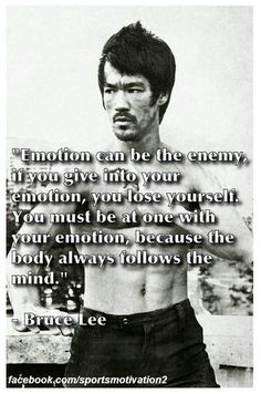 The body follows the mind ~ Bruce Lee