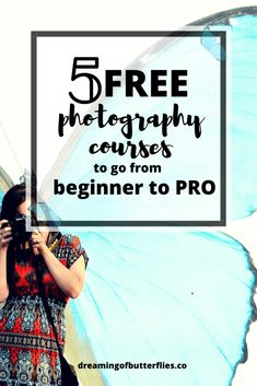 Top 5 Free Essential Photography Courses to help you Shoot like a Pro » Dreaming of butterflies